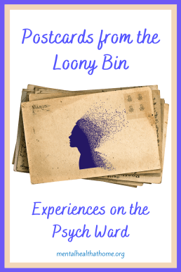 Postcards from the loony bin: experiences on the psych ward