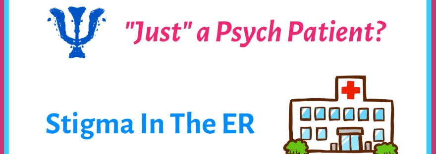 Just a psych patient? Mental illness stigma in the ER