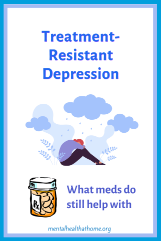 Treatment-resistant depression and what my meds do still help with - image of pill bottle and depressed person