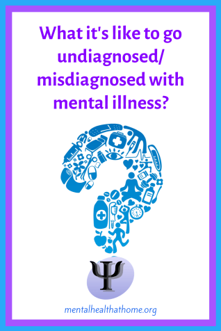 What's it like to go undiagnosed/misdiagnosed with mental illness?