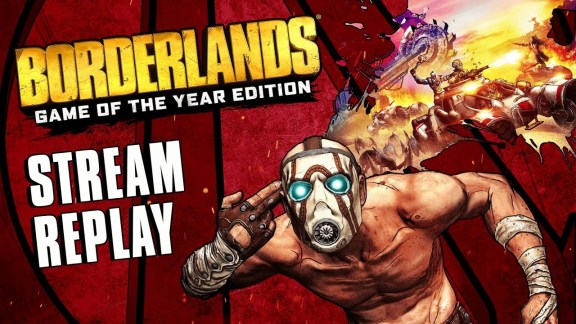 Borderlands GOTY Official GBX Stream Recap
