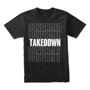 Tshirt – Repeated Takedown Confirmed