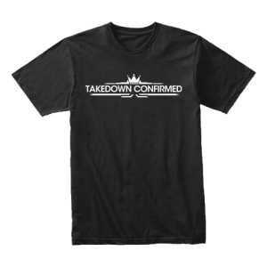Tshirt – Takedown Confirmed (Crown)