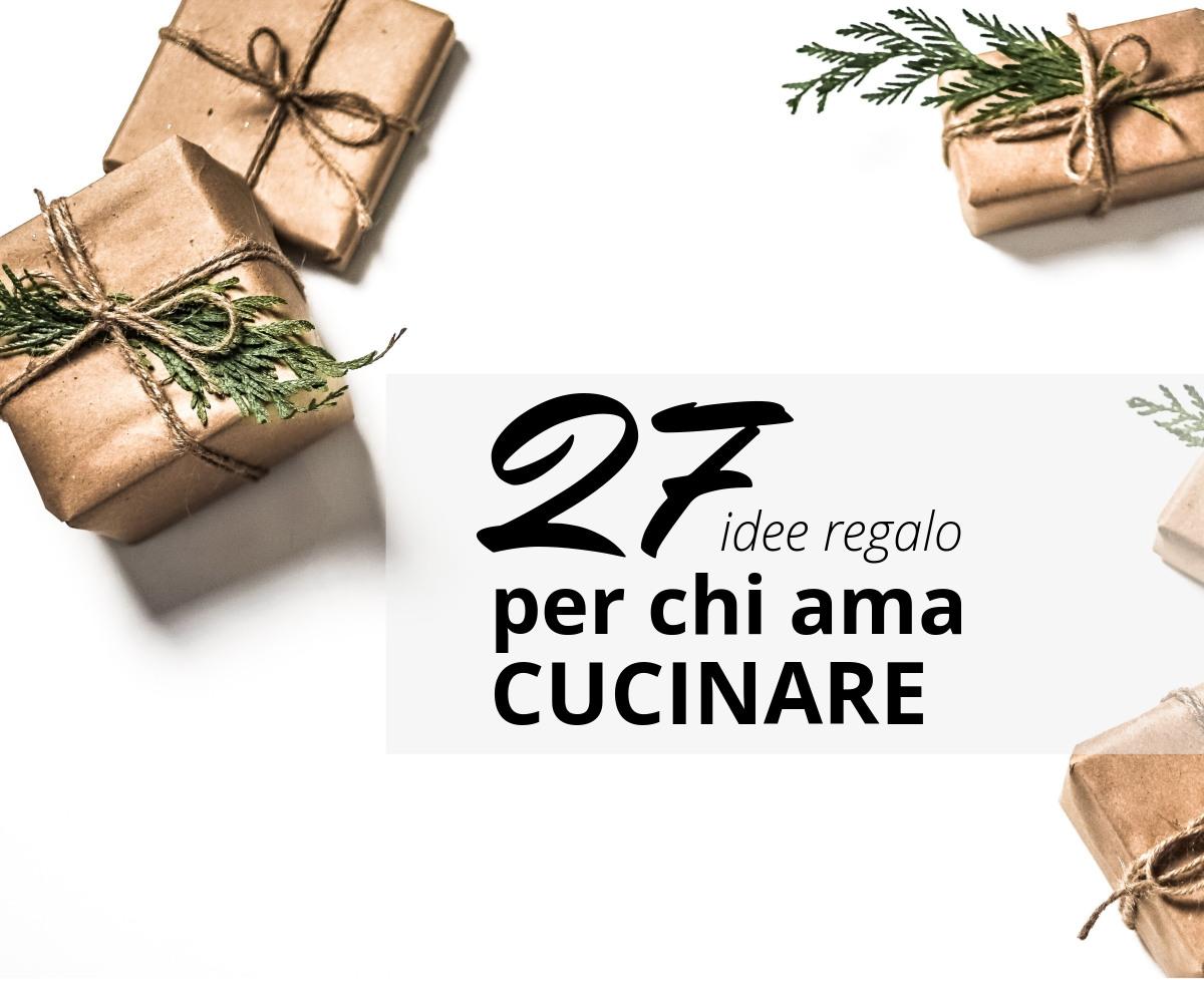 27 idee regalo per chi ama cucinare