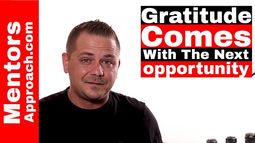 Gratitude Comes from that Next Opportunity