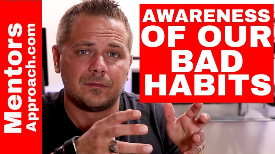 Being Aware of Our Bad Habits. Wanting change