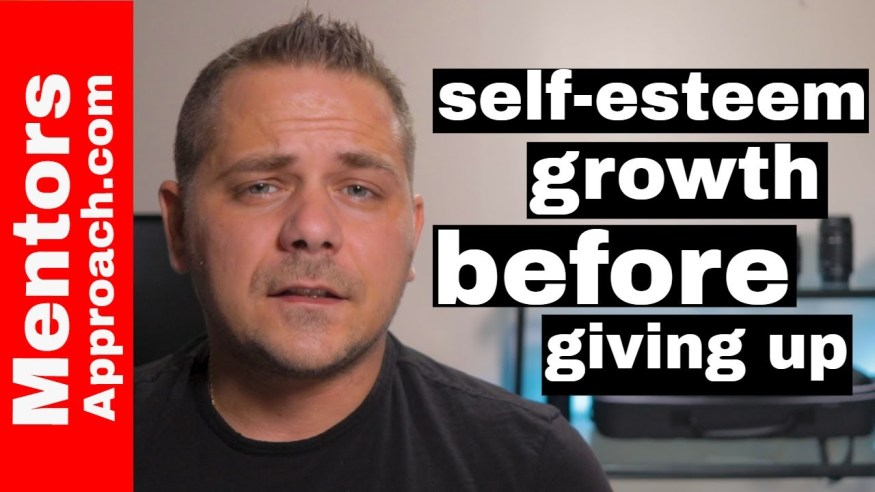 Self esteem and 3 questions to ask before you give up on you