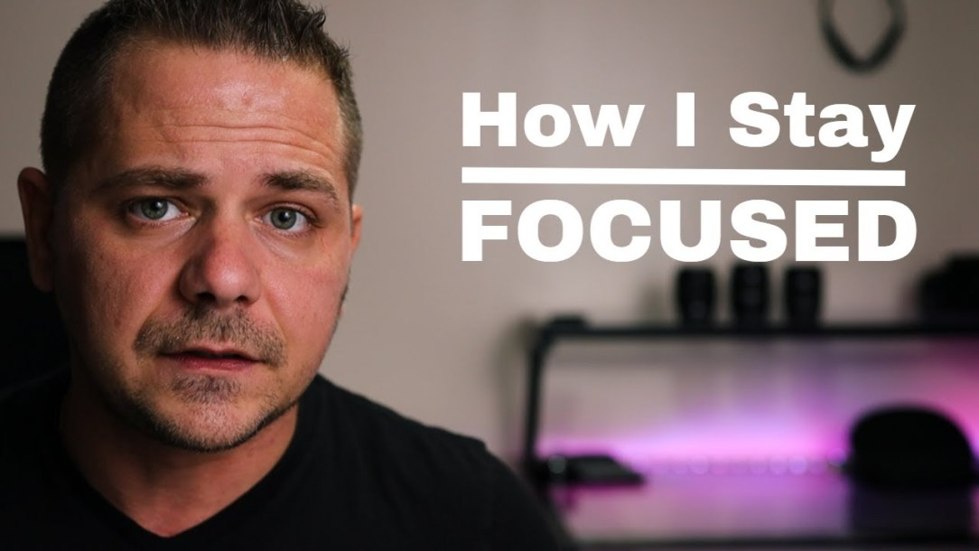 How Do I Stay Focused? How do I Stay Motivated?