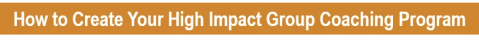 Image-CTA button-How to create Your High-Impact Group Coaching Program
