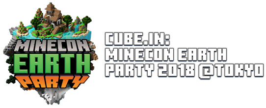 Cube.in: MINECON Earth Party 2018 @Tokyo