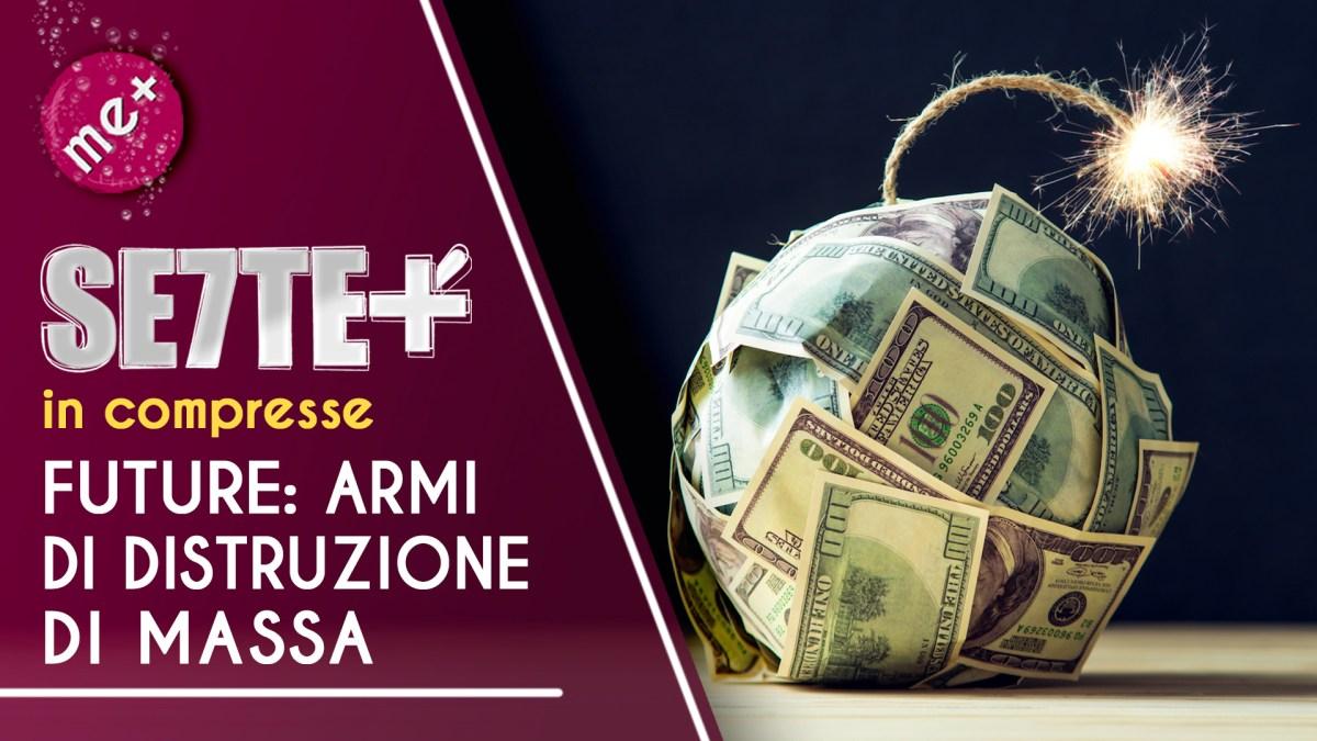 """""""FUTURE"""": LE """"ARMI DI DISTRUZIONE DI MASSA"""" DELLA FINANZA INTERNAZIONALE \\ SETTE+ in compresse. Edizione del 22/10/2020"""