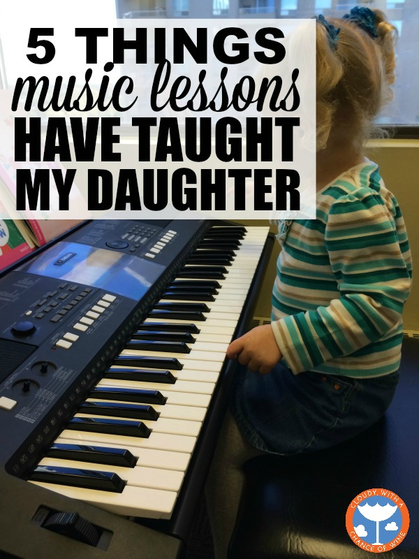 5 things music lessons have taught my daughter