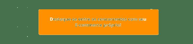 Tenha seu E-commerce e seja destaque entre a concorrência