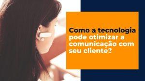 Tecnologia na Comunicação com o cliente