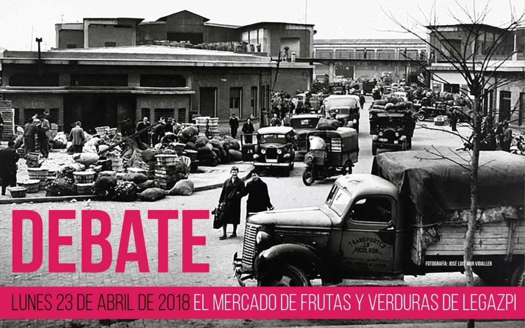 Debate 83 aniversario del mercado de Frutas y Verduras de Legazpi
