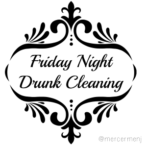 FridayNight DrunkCleaning