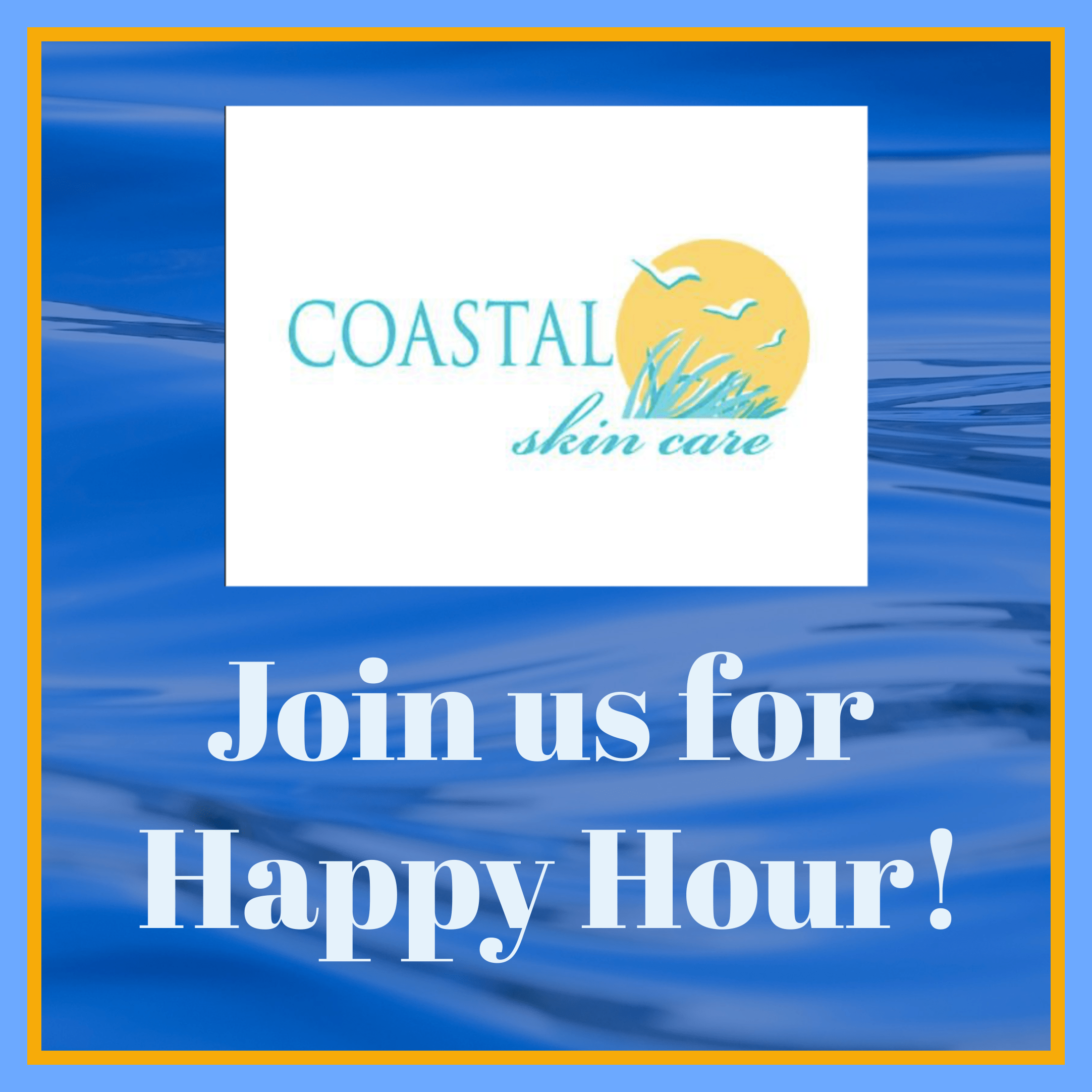 Coastal Skin Care - Join us for Happy Hour!