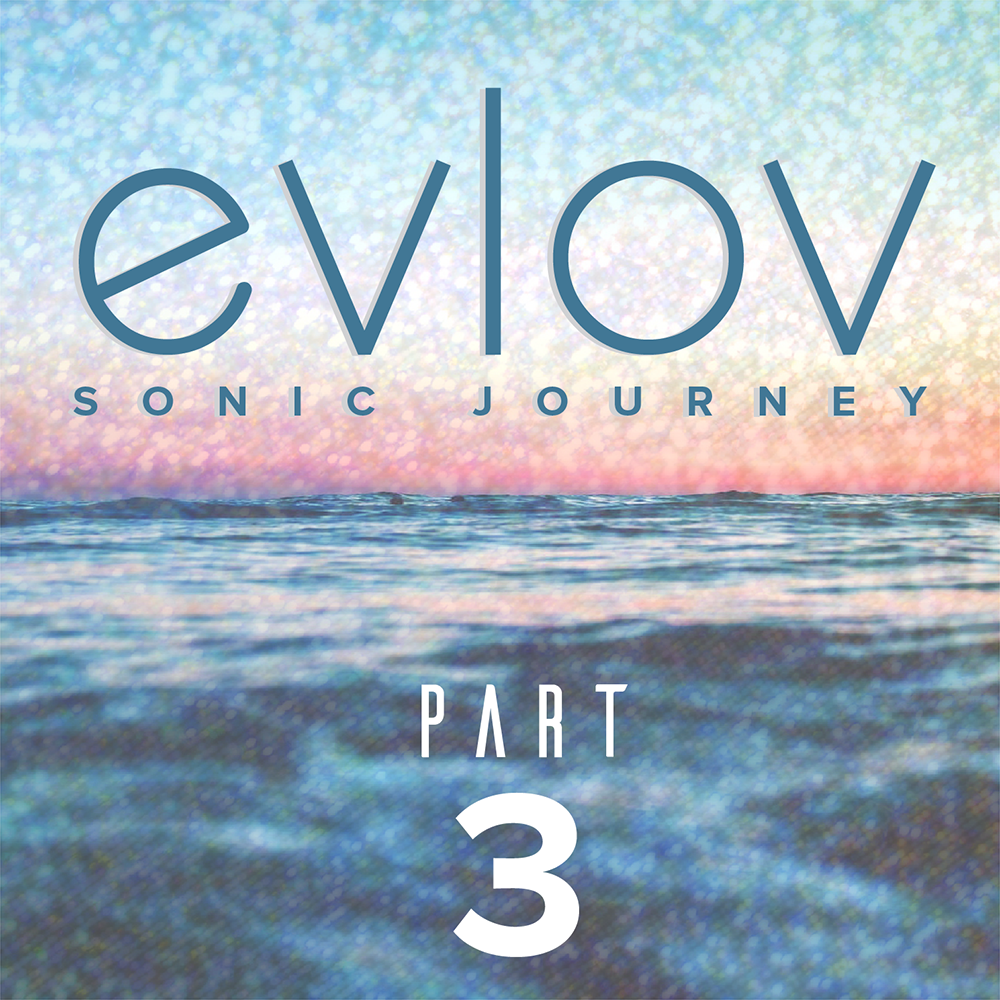 LifeRhythms Radio: Episode 26 – Sonic Journey (Part 3) – Featured Guest: Evlov