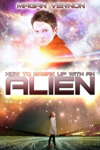 How To Break Up With An ALIEN (My Alien Romance #2) by Magan Vernon