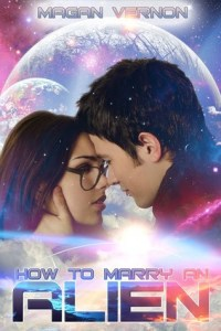 How To Marry An Alien (My Alien Romance #3) by Magan Vernon
