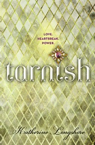 NOBLE NOVEMBER: Tarnish by Katherine Longshore