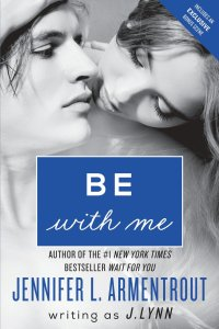 Be With Me by J. Lynn(@JLArmentrout) FIVE Chapters Revealed!