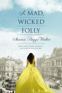 A Mad, Wicked Folly by Sharon Biggs Waller