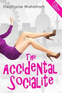The Accidental Socialite by Stephanie Wahlstrom