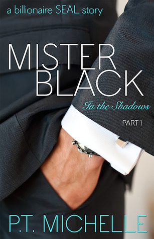 Mister Black: A Billionaire SEAL Story (In the Shadows, Part 1) by P.T. Michelle