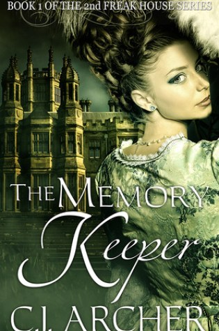 The Memory Keeper (1st book of the 2nd Freak House trilogy) by C.J. Archer