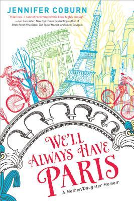 We'll Always Have Paris: A Mother/Daughter Memoir by Jennifer Coburn