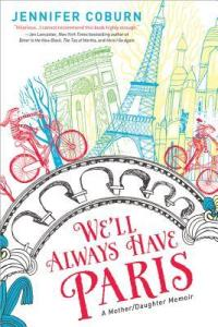 We'll Always Have Paris: A Mother/Daughter Memoir by Jennifer Coburn