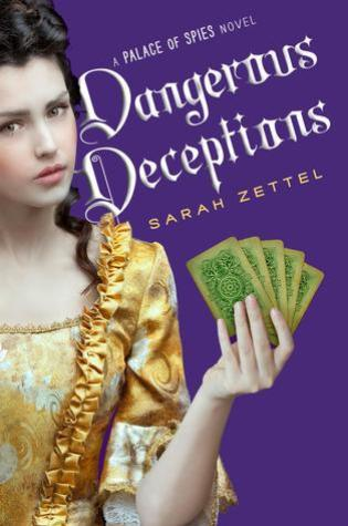 Dangerous Deceptions ( Palace of Spies #2) by Sarah Zettel