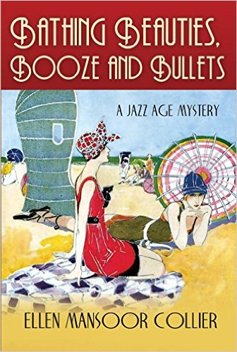 Bathing Beauties, Booze and Bullets ( A Jazz Age Mystery #2) by Ellen Mansoor Collier