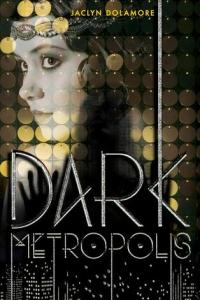 Dark Metropolis (Dark Metropolis #1) by Jaclyn Dolamore