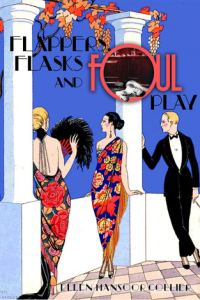 Flappers, Flasks and Foul Play ( A Jazz Age Mystery #1) by Ellen Mansoor Collier