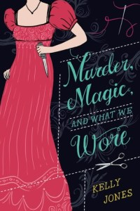 Murder, Magic, and What We Wore by Kelly Jones
