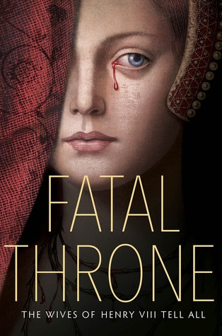 Fatal Throne: The Wives of Henry VIII Tell All