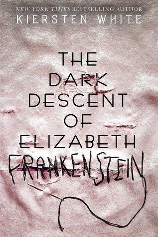Review + GIVEAWAY (US ONLY): The Dark Descent of Elizabeth Frankenstein by  Kiersten White