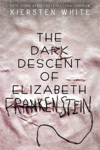 Review + GIVEAWAY (US ONLY): The Dark Descent of Elizabeth Frankenstein by  Kiersten White