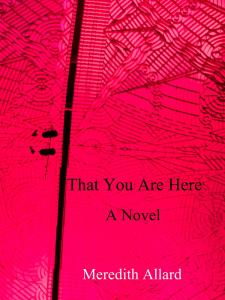 Here's the cover for That You Are Here. I think it's pretty cool.