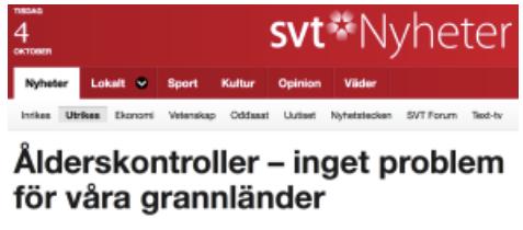 Uppgifter om hur grannländerna hanterar ålderstester av personer som söker asyl som minderåriga men misstänks vara äldre har funnits hur länge som helst, Sverige Television!