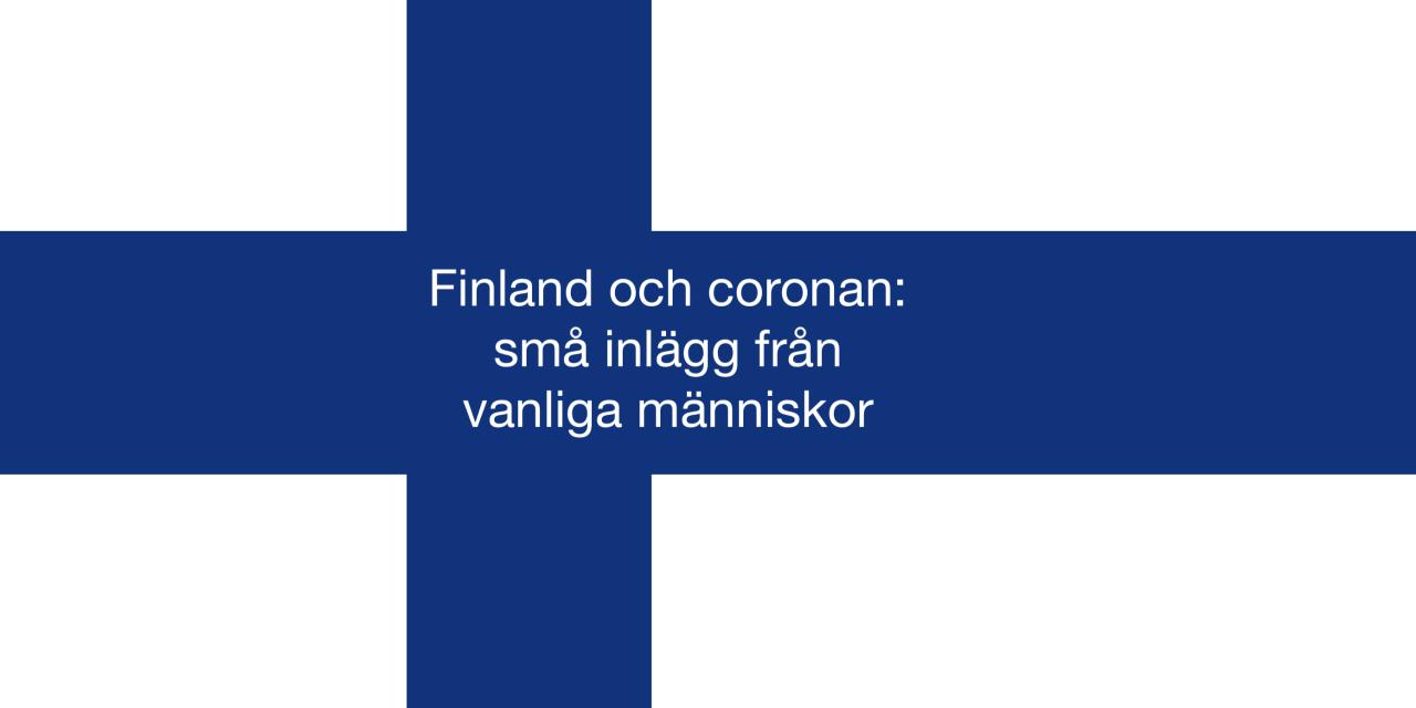 Miniserie: Finland och coronan – små inlägg från vanliga människor.