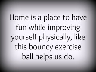 Home is a place to have fun while improving yourself physically.