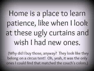 Home is a place to learn patience.