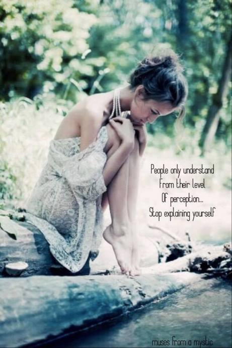 people only understand from their level of perception, stop explaining yourself, you are beautiful