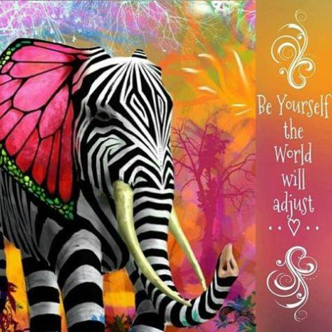 Be Yourself - the world will adjust