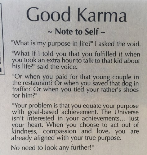 Good Karma. When you choose to act out of kindness, compassion and love you are aligned with your true purpose.
