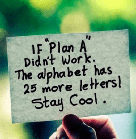 "If ""Plan A"" didn't work, the alphabet has 25 more letters! Stay Cool."
