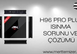 H96 Pro Plus Isınma Problemi ve Çözümü